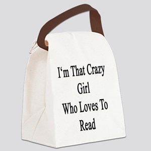 I'm That Crazy Girl Who Loves To  Canvas Lunch Bag