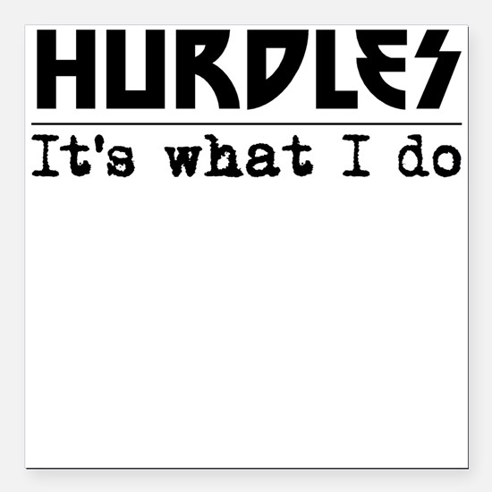 "Hurdles Its What I Do Square Car Magnet 3"" x 3"""