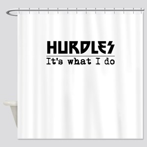 Hurdles Its What I Do Shower Curtain