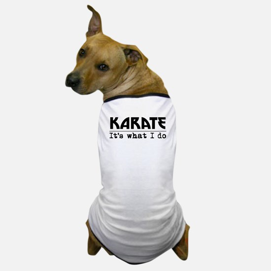Karate Its What I Do Dog T-Shirt