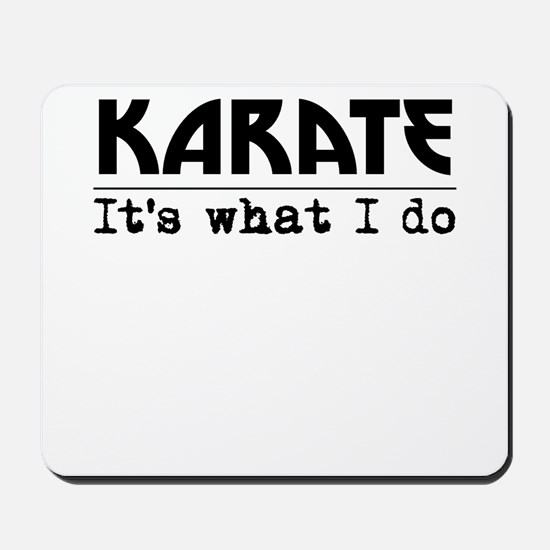 Karate Its What I Do Mousepad