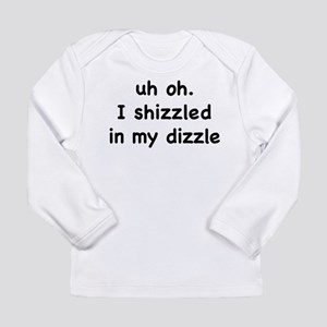 I shizzled in my dizzle Long Sleeve T-Shirt