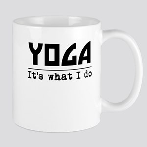 Yoga Its What I Do Mugs