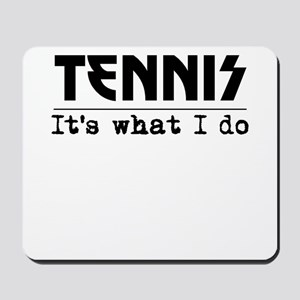 Tennis Its What I Do Mousepad