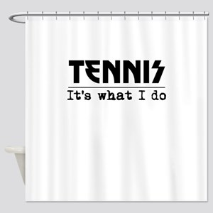 Tennis Its What I Do Shower Curtain