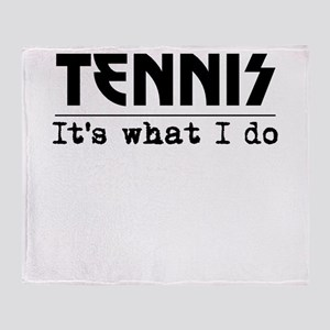 Tennis Its What I Do Throw Blanket
