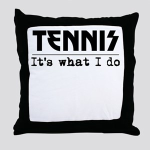 Tennis Its What I Do Throw Pillow