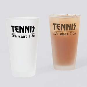 Tennis Its What I Do Drinking Glass