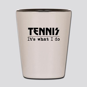 Tennis Its What I Do Shot Glass