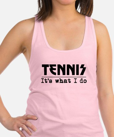 Tennis Its What I Do Racerback Tank Top