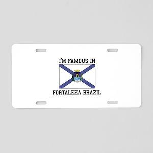 I'm Famous In Fortaleza Brazil Aluminum License Pl