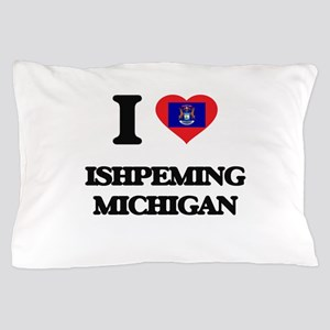 I love Ishpeming Michigan Pillow Case