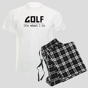 Golf Its What I Do Pajamas