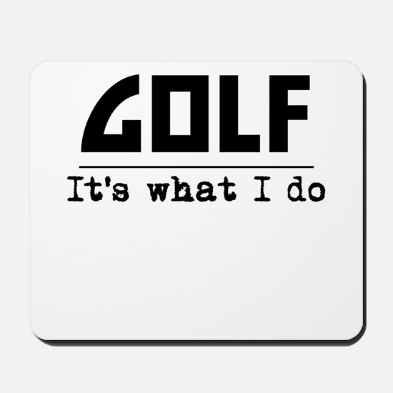 Golf Its What I Do Mousepad