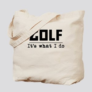 Golf Its What I Do Tote Bag