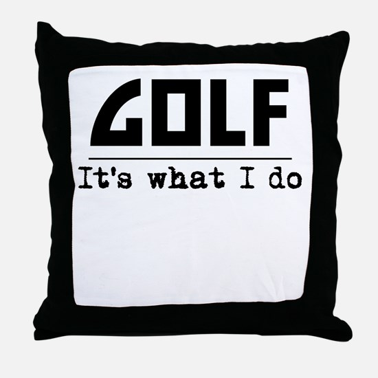 Golf Its What I Do Throw Pillow