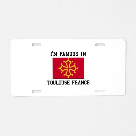 I'M Famous Toulouse France Aluminum License Plate