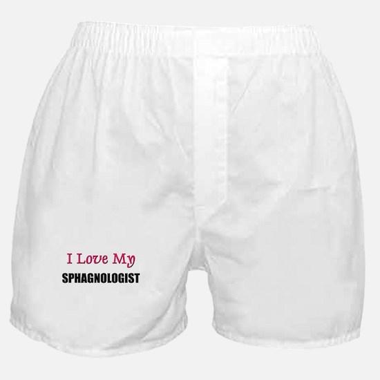 I Love My SPHAGNOLOGIST Boxer Shorts