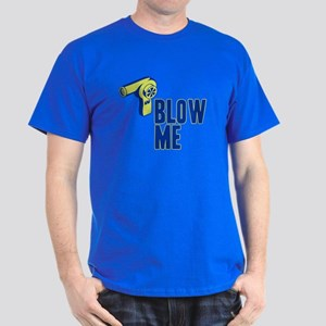 Blow Me Hair Dryer Dark T-Shirt