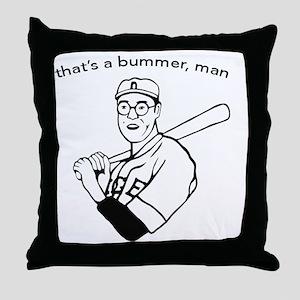 that's a bummer man Throw Pillow