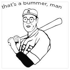that's a bummer man Poster