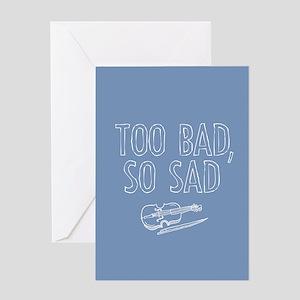 Too Bad So Sad Greeting Cards