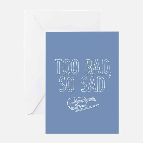 Too Bad So Sad Greeting Cards