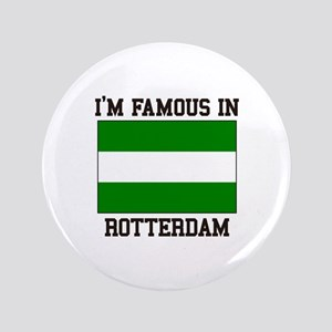 I'm Famous in Rotterdam Button