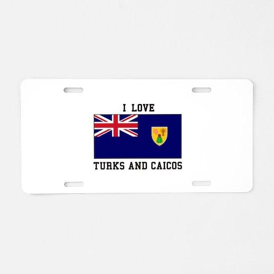 I Love Turks and Caicos Aluminum License Plate