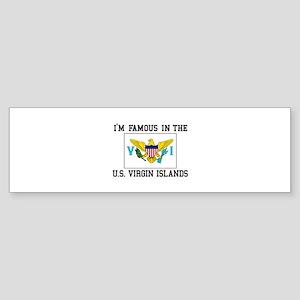 I'M Famous In U.S. Virgin Islands Bumper Sticker