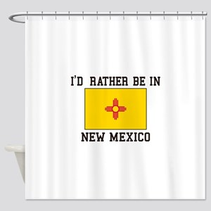 I'd Rather Be In New Mexico Shower Curtain