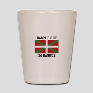Damn Right I'MBasque Shot Glass