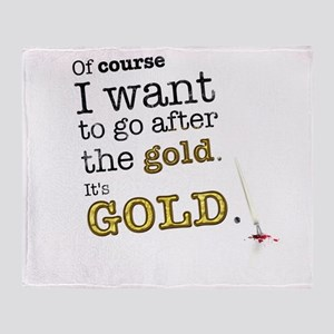 Go after the gold Throw Blanket