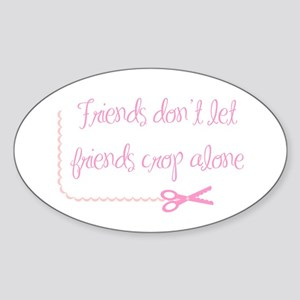 Friends don't let friends crop alone Sticker (Oval