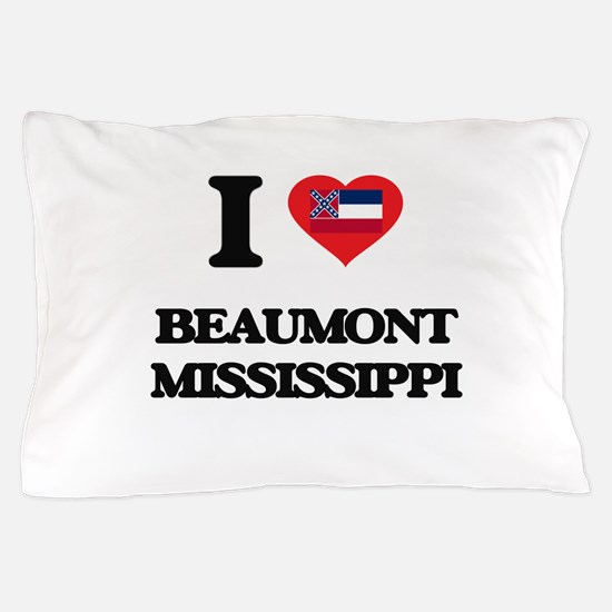 I love Beaumont Mississippi Pillow Case
