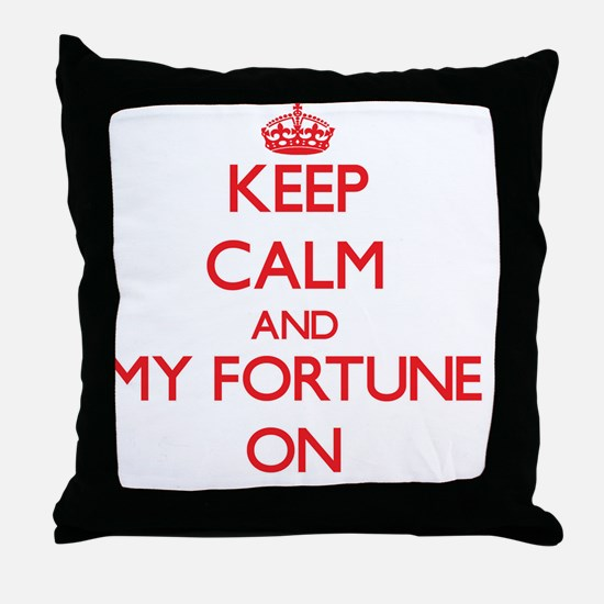 Keep Calm and My Fortune ON Throw Pillow