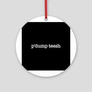 P'dump Teesh Round Ornament