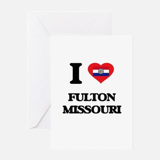 I love Fulton Missouri Greeting Cards