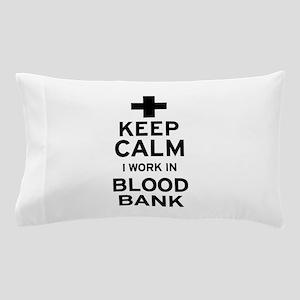 Keep Calm Blood Bank Pillow Case