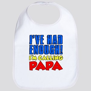 Had Enough Calling Papa Bib