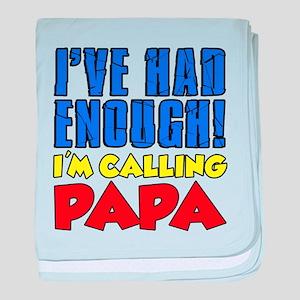 Had Enough Calling Papa baby blanket