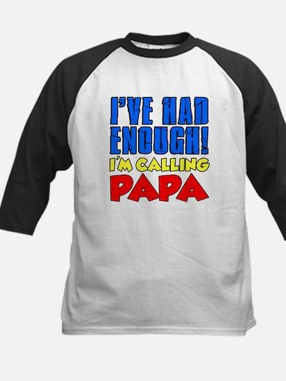 Had Enough Calling Papa Baseball Jersey