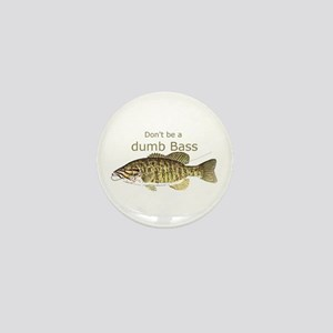 Don't be a Dumb Bass Funny Fish Quote Mini Button