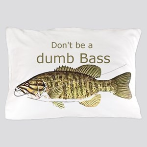 Don't Be A Dumb Bass Funny Fish Quote Pillow C