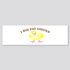 I Dig Fat Chicks Bumper Sticker
