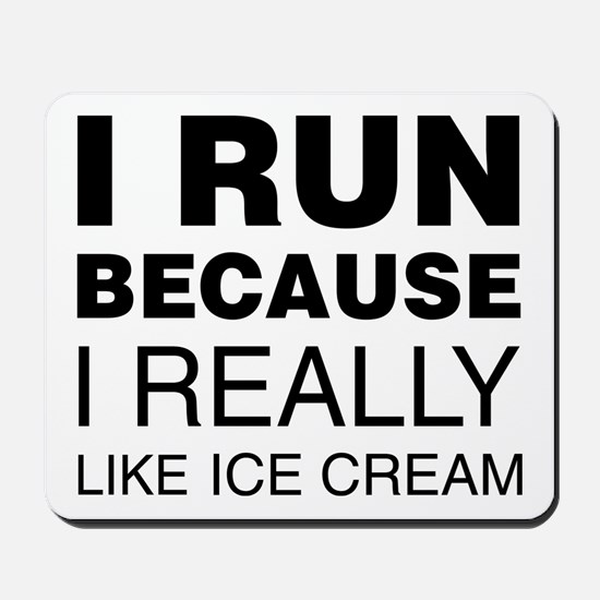 I Run Because I Like Ice Cream Mousepad