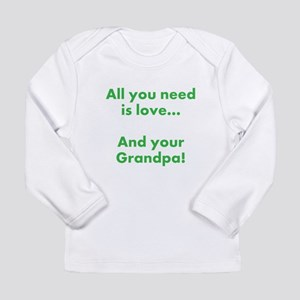 All you need is grandpa Long Sleeve T-Shirt