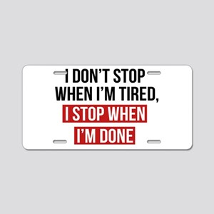 I Stop When I'm Done Aluminum License Plate