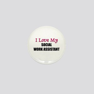 I Love My SOCIAL WORK ASSISTANT Mini Button