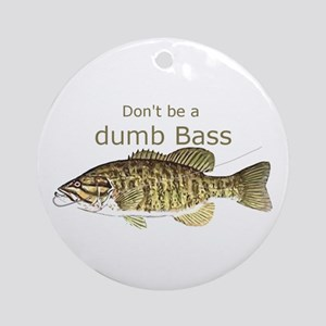 Don't be a Dumb Bass Funny Fish Quote Ornament (Ro